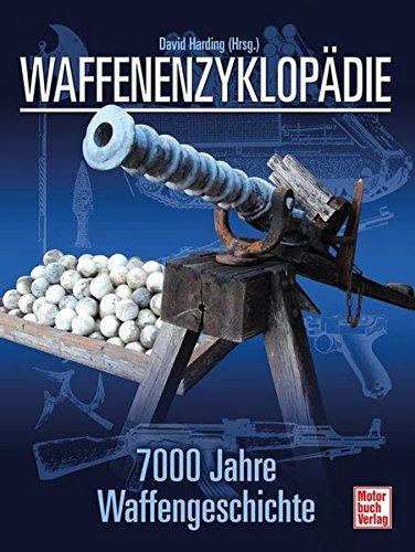 Waffenenzyklopädie: 7000 Jahre Waffengeschichte // Reprint der 1. Auflage 2008