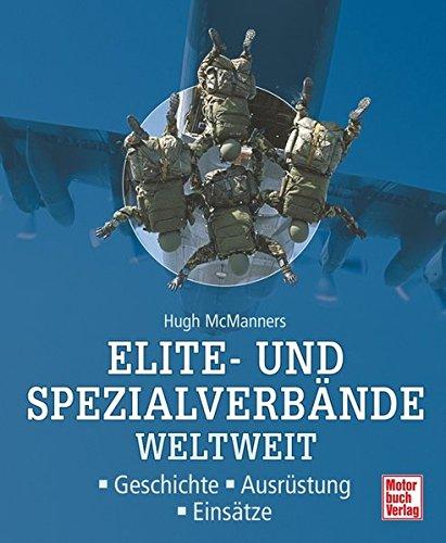 Elite- und Spezialverbände weltweit: Geschichte - Ausrüstung - Einsätze
