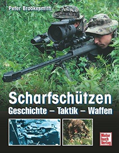 Scharfschützen: Geschichte - Taktik - Waffen